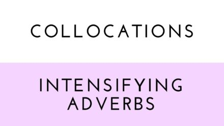 Collocations: Intensifying Adverbs