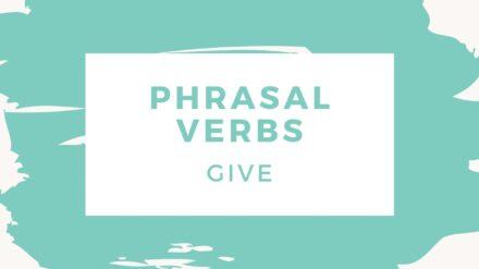 Phrasal Verbs: give