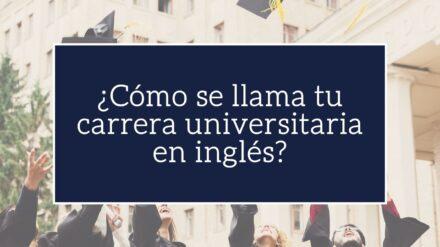¿Sabes cómo se llama tu carrera universitaria en inglés?
