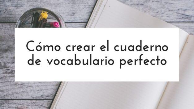Cómo crear el cuaderno de vocabulario perfecto