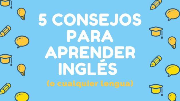 5 Consejos Para Aprender Inglés (O Cualquier Lengua)