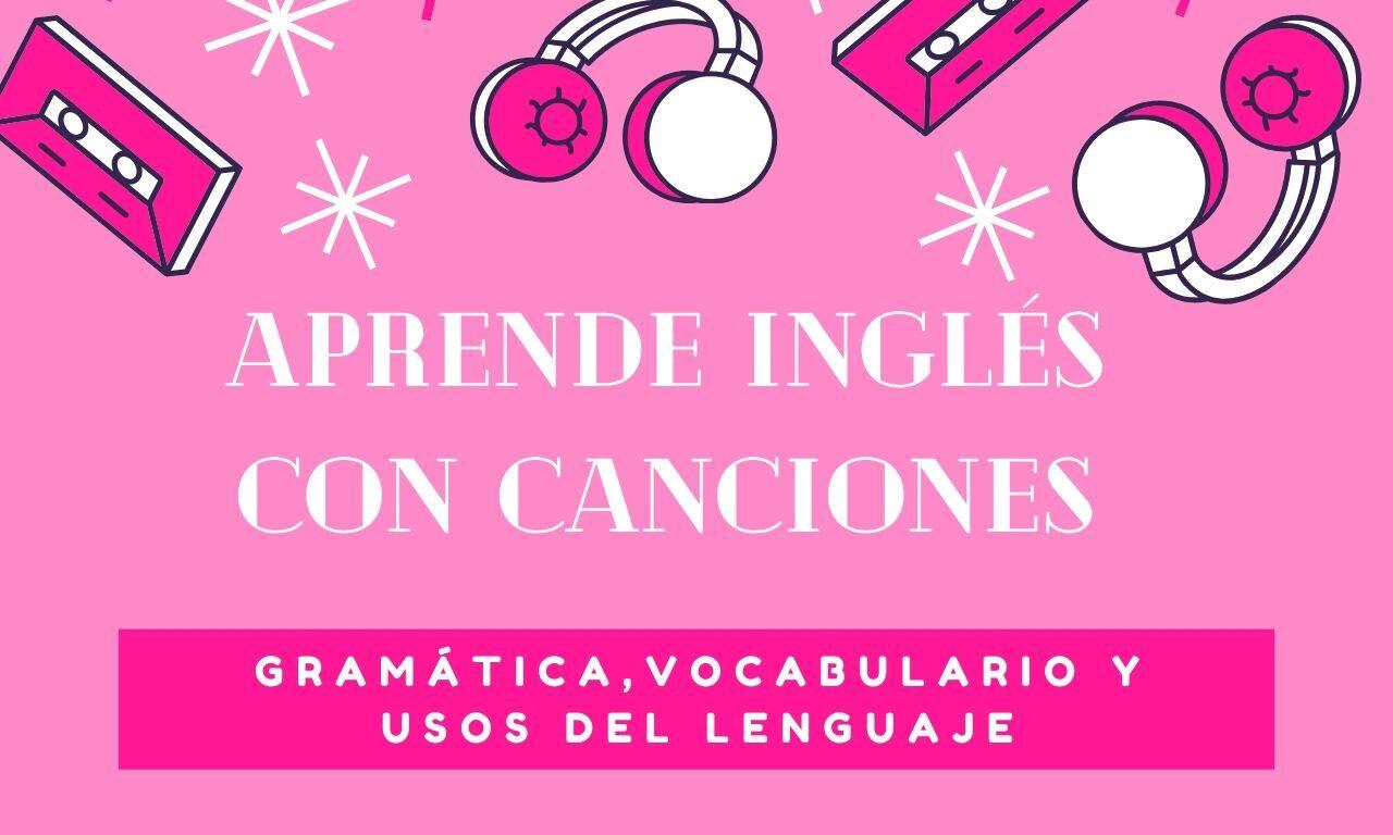 Aprende Inglés con Canciones – Gramática, Vocabulario y Usos