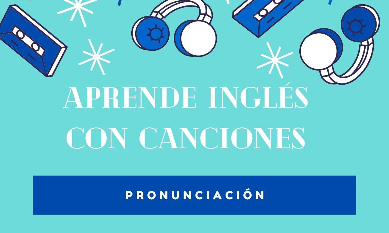 Aprende Inglés con Canciones – Pronunciación