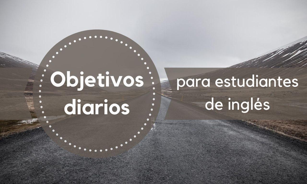 Objetivos Diarios para Estudiantes de Inglés