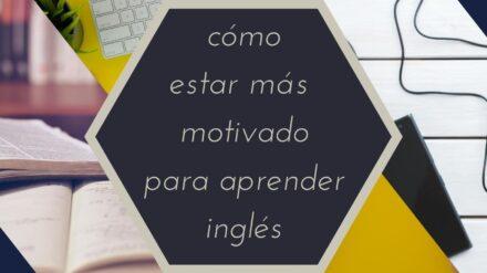 Cómo estar más motivado para aprender inglés