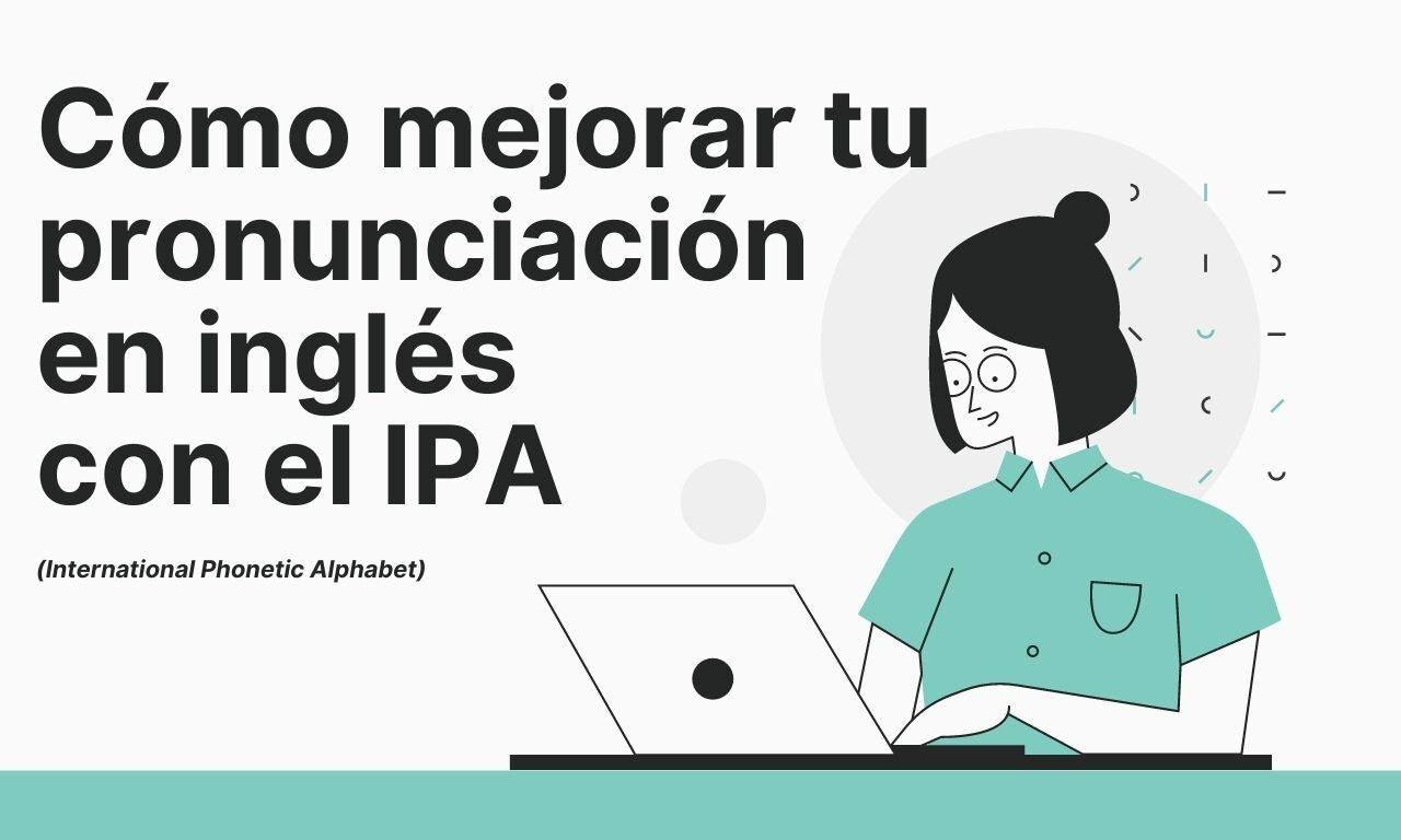 Cómo Mejorar tu Pronunciación en Inglés con el IPA