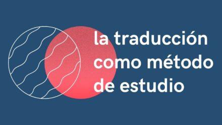 La Traducción como Método de Estudio