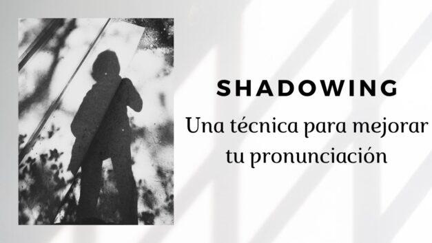Shadowing: una técnica para mejorar tu pronunciación en inglés